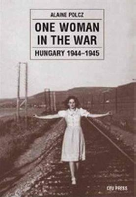 One Woman in the War: Hungary 1944-1955