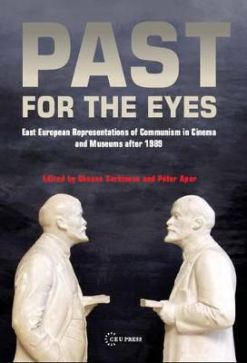 Past for the Eyes: East European Representations of Communism in Cinema and Museums After 1989