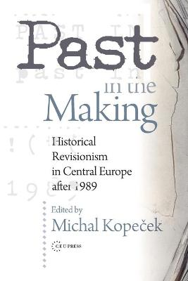 Past in the Making: Historical Revisionism in Central Europe After 1989