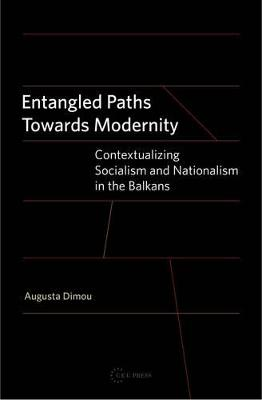 Entangled Paths Towards Modernity: Contextualizing Socialism and Nationalism in the Balkans