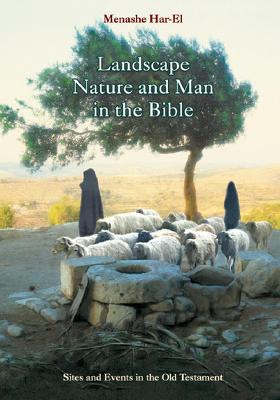 Landscape, Nature and Man in the Old Testament: A Commnetary of Biblical Sites and Events