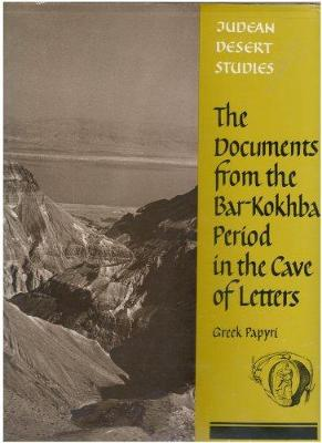 Documents from the Bar Kokhba Period in the Cave of Letters: Greek Papyri, Aramaic & Nathetean Subscription and Signatures