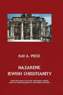Nazarene Jewish Christianity: From the End of the New Testament Period Until Its Disappearance in the Fourth Century