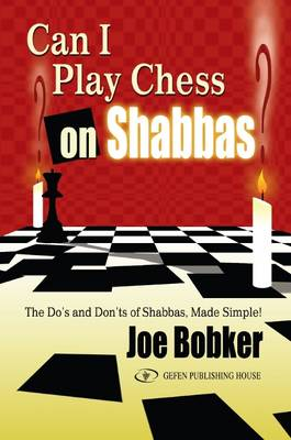 Can I Play Chess on Shabbas: The Do's & Don'ts of Shabbas Made Simple