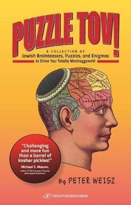 Puzzle Tov!: A Kosher Collection of Jewish Brainteasers, Puzzles & Enigmas to Drive You Totally Mesghugenneh!