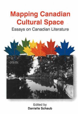 Mapping Canadian Cultural Space: Essays on Canadian Literature