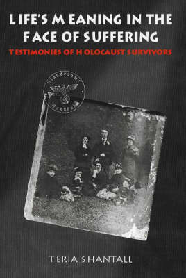 Life's Meaning in the Face of Suffering: Testimonies of Holocaust Survivors