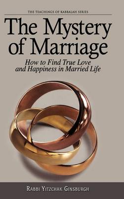 The Mystery of Marriage: How to Find True Love and Happiness in Married Life