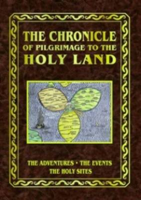 The Chronicle of Pilgrimage to the Holy Land: The Adventures, the Events, the Holy Sites