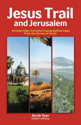 Jesus Trail and Jerusalem: Includes High Resolution Topographical Maps from the Survey of Israel
