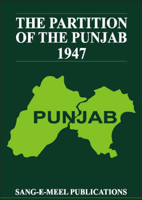 The Partition of the Punjab 1947: A Compilation of Official Documents