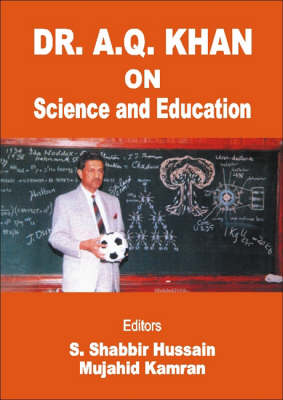 Dr. A. Q. Khan on Science and Education