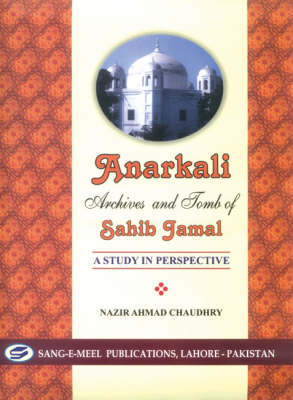 Anarkali: Archives and Tomb of Sahib Jamal, A Study in Prespective