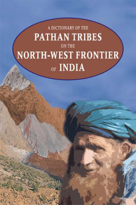 A Dictionary of the Pathan Tribes on the North-West Frontier of India