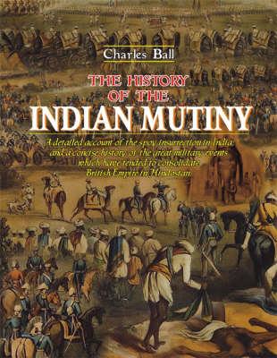 The History of the Indian Mutiny: A Detailed Account of the Sepoy Insurrection in India, and a Concise History of the Great Military Events Which Have Tended to Consolidate British Empire in Hindostan
