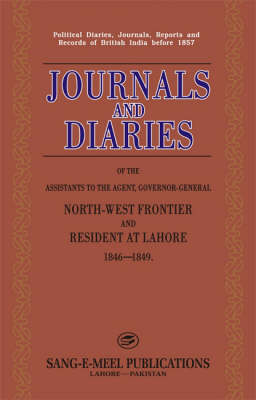 Journals and Diaries of the Assistants to the Agent, Governor-General North-West Frontier and Resident at Lahore 1846-1849: Political Diaries, Journals, Reports and Records of British India Before 1857