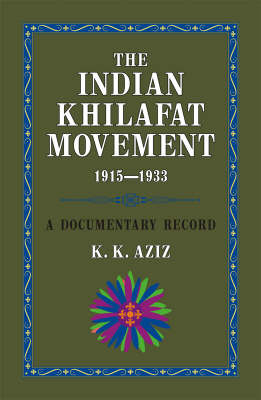 The Indian Khilafat Movement 1915-1933: A Documentary Record