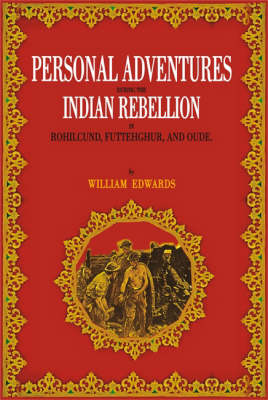 Personal Adventures During the Indian Rebellion: in Rohilcund, Fluttehghur, and Oude
