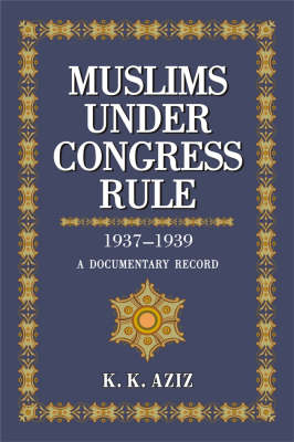 Muslims Under Congress Rule: 1937-1939 : A Documentary Record: v. 1 & 2