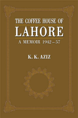 The Coffee House of Lahore: A Memoir 1942-57