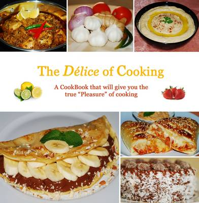 "The Delice of Cooking: A Cookbook That Will Give You True ""Pleasure"" of Cooking"