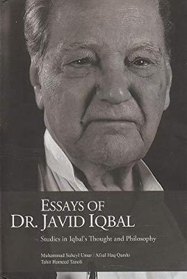 Essays of Dr Javid Iqbal: Studies in Iqbal Thought and Philosophy