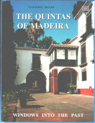 The Quintas of Madeira: Windows into the Past - in Search of Madeira's Vanishing Quintas