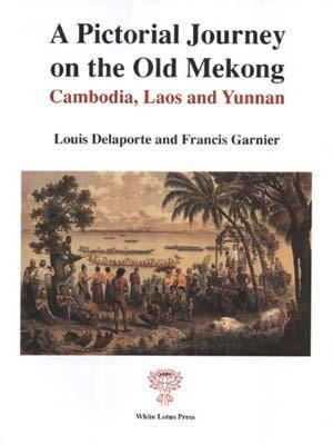 A Pictorial Journey on the Old Mekong: Mekong Exploration Report 1866-1868