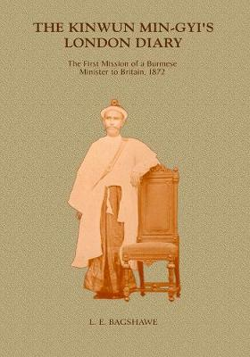 Kinwun Ming-gyi's London Diary: The First Mission Of A Burmese Minister In Britain, 1872