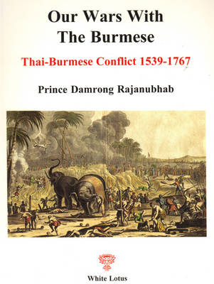 Our Wars with the Burmese: Thai Burmese Conflict 1539-1767