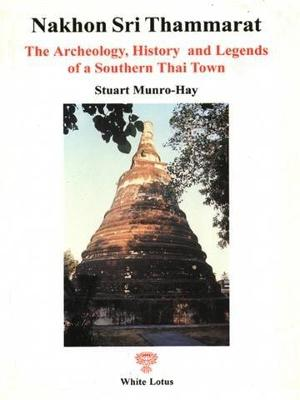 Nakhon Sri Thammarat: The Archaeology, History and Legend of a Southern Thai Town