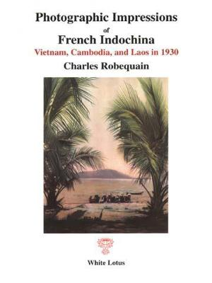 Photographic Impressions of French Indochina: Vietnam, Cambodia and Laos in 1930