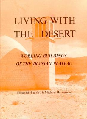 Living With The Desert: Working Buildings On The Iranian Plateau