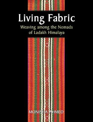 Living Fabric: Weaving Among The Nomads Of Ladakh Himalaya