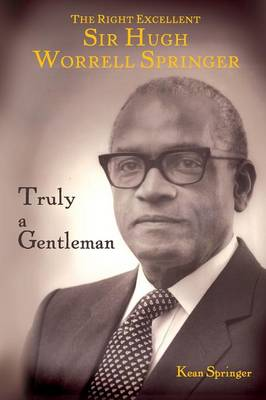 Truly a Gentleman: The Life and Times of Sir Hugh Worrell Springer