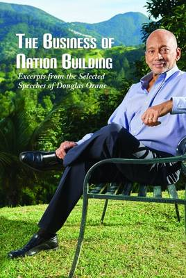 The Business of Nation Building: Excerpts from the Selected Speeches of Douglas Orane