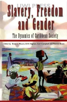 Slavery, Freedom and Gender: The Dynamics of a Caribbean Society