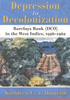 Depression to Decolonization: Barclays Bank (DCO) in the West Indies, 1926-1962