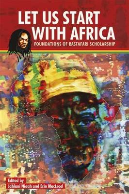 Let Us Start with Africa: Foundations of Rastafari Scholarship