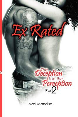 Ex Rated: The Deception Is in the Perception Part 2
