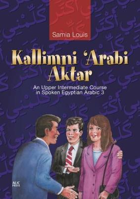 Kallimni 'Arabi aktar: an upper intermediate course in spoken Egyptian Arabic 3