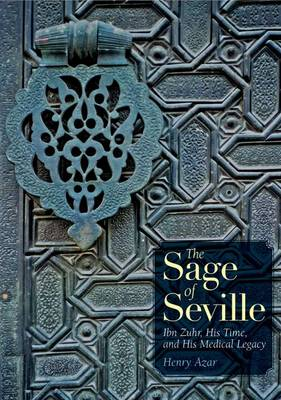The Sage of Seville: Ibn Zuhr, His Time, and His Medical Legacy