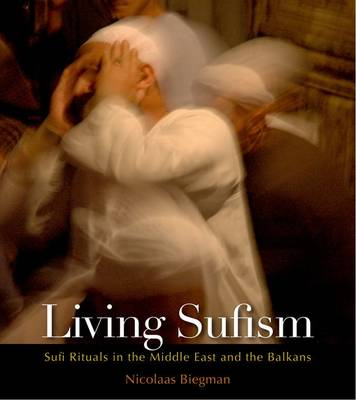 Living Sufism: Sufi Rituals in the Middle East and the Balkans