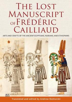 The Lost Manuscript of Frederic Cailliaud: Arts and Crafts of the Ancient Egyptians, Nubians, and Ethiopians
