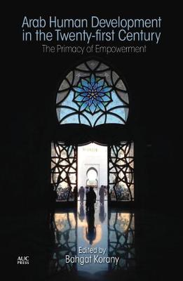Arab Human Development in the Twenty-First Century: The Primacy of Empowerment