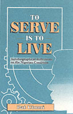 To Serve is to Live: Autobiographical Reflections on the Nigerian Condition