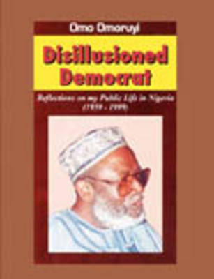 Disillusioned Democrat: Reflections on My Public Life in Nigeria (1959-1999)
