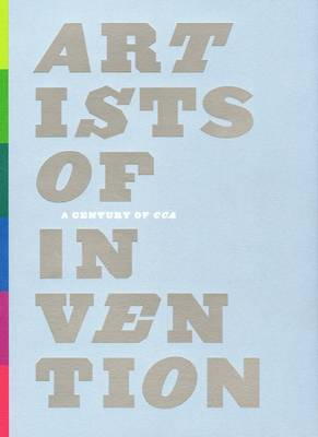 Artists of Invention: A Century of CCA