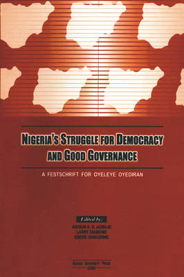 Nigeria's Struggle for Democracy and Good Governance: a Festschrift for Oyeleye Oyediran
