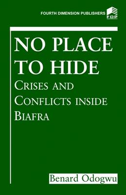 No Place to Hide: Crises and Conflicts Inside Biafra